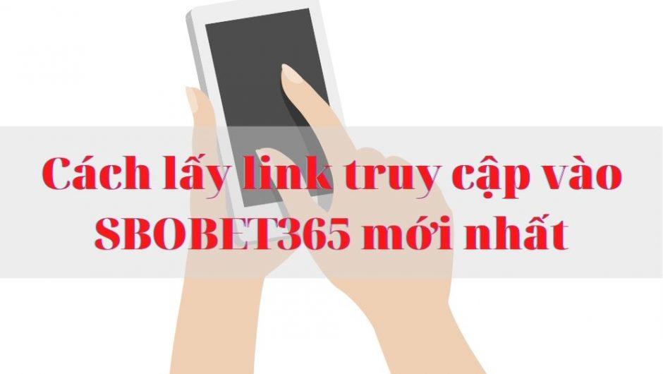 SBOBET365 – Cách truy cập SBOBET365 cá cược không bị chặn