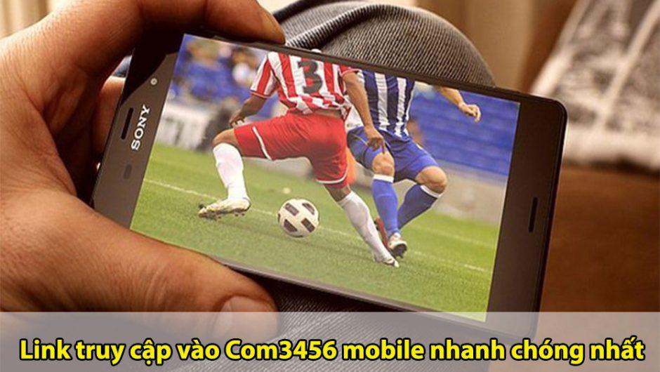 Link truy cập vào Com3456 mobile nhanh chóng nhất