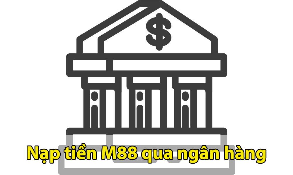 Nạp tiền M88 qua ngân hàng
