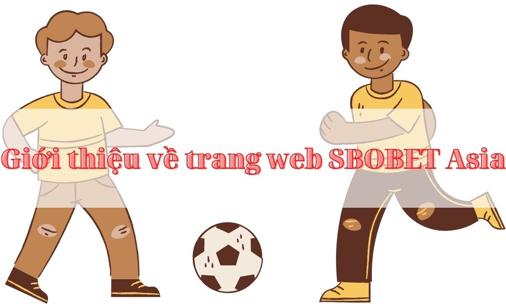 Thông tin về trang web cá cược SBOBET Asia