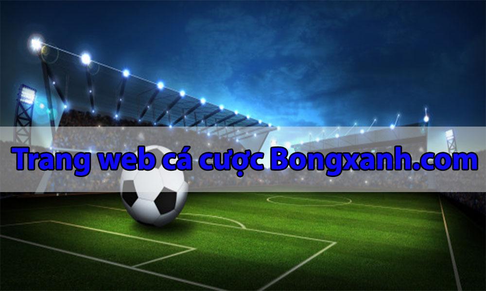 Giới thiệu về website cá cược thế thao Bongxanh.com