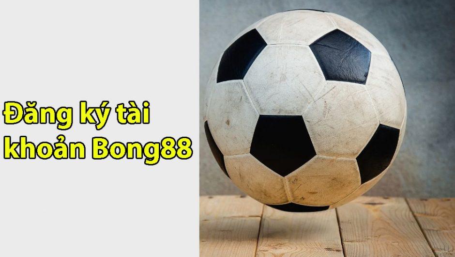 Đăng ký tài khoản Bong88 | Link đăng ký Bong88 uy tín