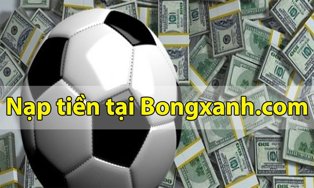 Nạp tiền đặt cược tại Bongxanh.com